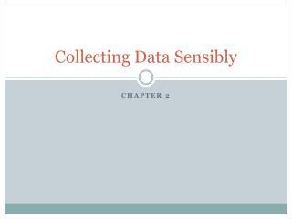 Collecting Data Sensibly