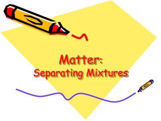 Matter :  Separating Mixtures