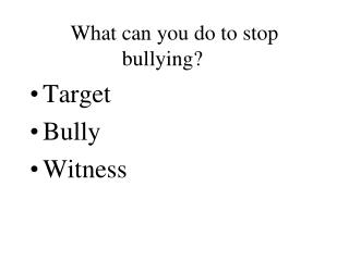 What can you do to stop bullying?