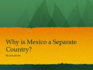 Why is Mexico a Separate Country?