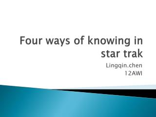 Four ways of knowing in star  trak