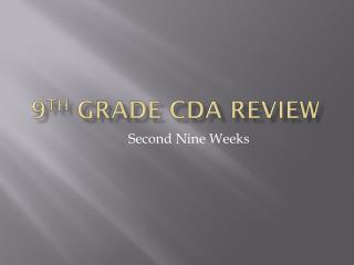 9 th  grade CDA Review