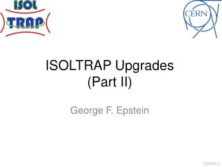 ISOLTRAP Upgrades (Part II)