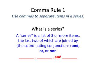 Comma Rule 1 Use commas to separate items in a series.