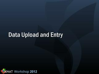 Data Upload and Entry