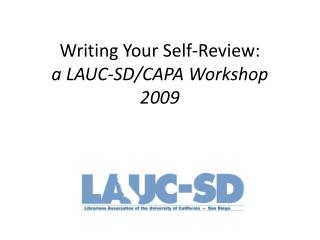Writing Your  Self-Review: a LAUC-SD/CAPA Workshop 2009