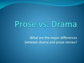 Prose vs. Drama