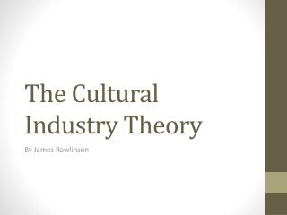 The Cultural Industry Theory