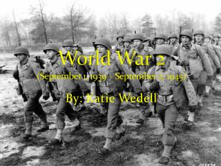 World War 2 (September 1, 1939 – September 2, 1945)