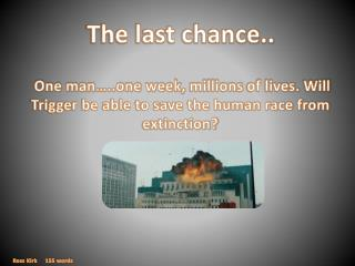 The last chance..