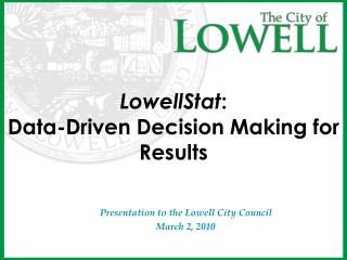 LowellStat :  Data-Driven Decision Making for Results
