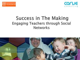 Success  in The  Making Engaging Teachers through Social Networks