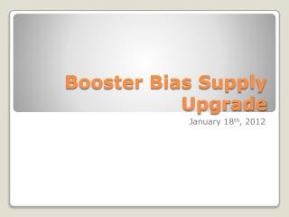 Booster Bias Supply Upgrade