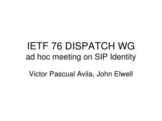 IETF 76 DISPATCH WG ad hoc meeting on SIP Identity