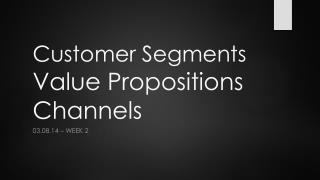 Customer Segments Value Propositions Channels