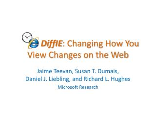 DiffIE : Changing How You       View Changes on the Web
