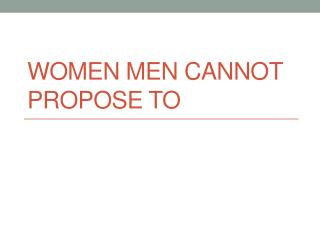 Women men cannot propose to
