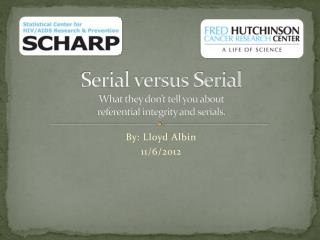 Serial versus Serial What they don't tell you about referential integrity and serials.
