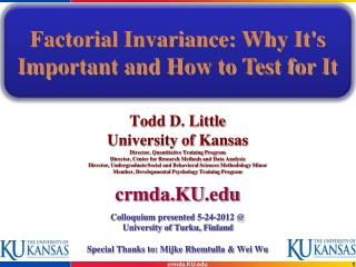 Todd D. Little University of Kansas Director, Quantitative Training Program