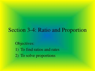 Section 3-4: Ratio and Proportion