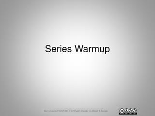 Series  Warmup