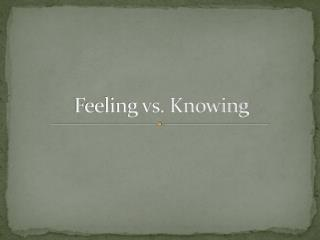 Feeling vs. Knowing