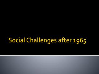Social Challenges after 1965