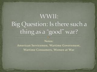 "WWII: Big Question: Is there such a thing as a ""good"" war?"