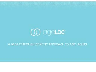A BREAKTHROUGH GENETIC APPROACH TO ANTI-AGING