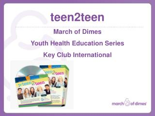 Teen2teen March of Dimes Youth Health Education Series Key Club International