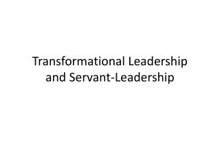 Transformational Leadership  and Servant-Leadership