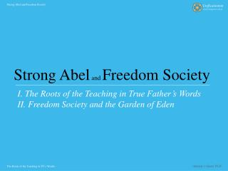 I. The  Roots of the Teaching in  True Father's Words II. Freedom Society and the Garden of Eden