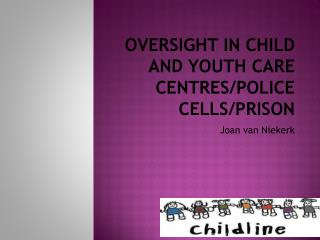 Oversight in Child and Youth Care Centres/Police Cells/Prison