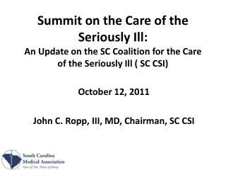 October 12, 2011 John C.  Ropp , III, MD, Chairman, SC CSI