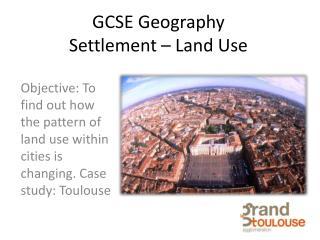 GCSE  Geography Settlement  – Land Use