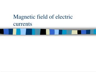 Magnetic field of electric currents