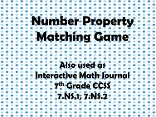 Number Property Matching Game Also used as  Interactive Math Journal 7 th  Grade CCSS
