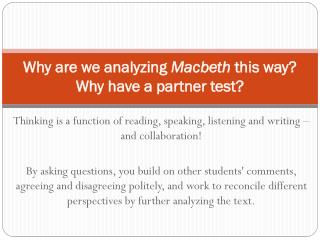 Why are we analyzing  Macbeth  this way? Why have a partner test?