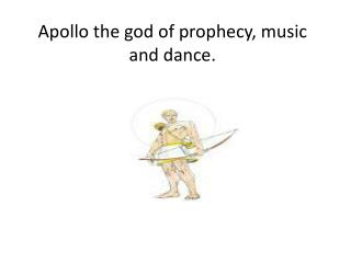Apollo the god  of prophecy,  music and dance.