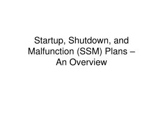 Startup, Shutdown, and Malfunction SSM Plans    An Overview