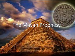 The Mayan Prophesy