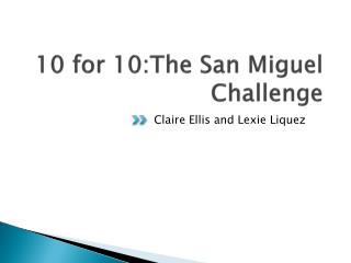 10  for  10: The  San Miguel  Challenge