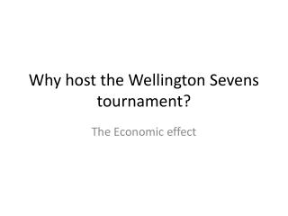 Why host the Wellington Sevens tournament?