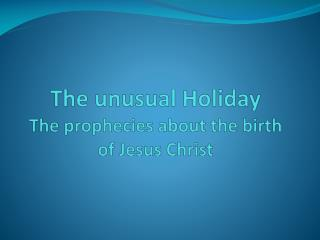 The unusual Holiday The prophecies about the birth of Jesus Christ