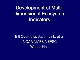 Development of Multi-Dimensional Ecosystem Indicators