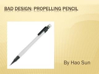 Bad Design: propelling pencil