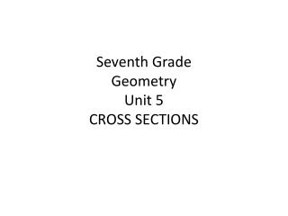Seventh Grade Geometry  Unit 5 CROSS SECTIONS