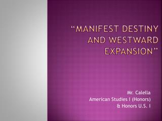 """Manifest destiny and westward expansion"""