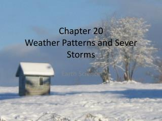 Chapter 20  Weather Patterns and Sever Storms