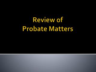 Review of  Probate Matters